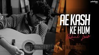 download lagu Ae Kash Ke Hum - Unplugged Cover  Rahul gratis