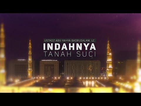 Ceramah Agama Islam: Indahnya Tanah Suci (Ustadz Abu Yahya Badrusalam, Lc.)
