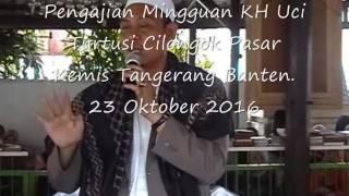 Pengajian Mingguan KH Uci Turtusi Cilongok Pasar Kemis Tangerang. 23 Oktober 2016