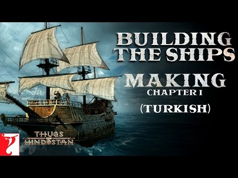 Turkish: Building the Ships | Making of Thugs Of Hindostan |Chapter 1| Amitabh Bachchan | Aamir Khan