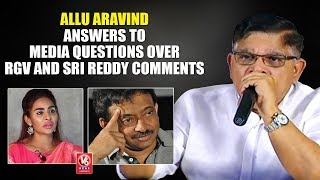 Allu Aravind Answers To Media Questions Over RGV And Sri Reddy Comments
