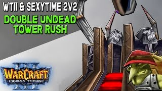 Warcraft 3 - WTii & Sexytime 2v2: Double Undead Tower Rush