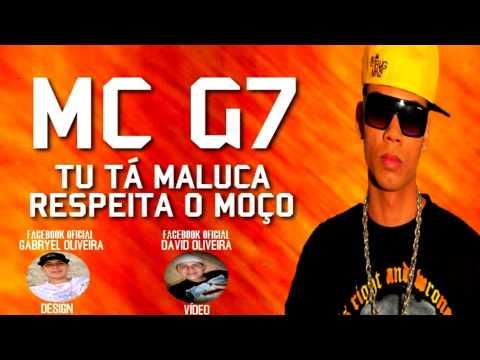 MC G7 - Tu Tá Maluca, Respeita o Moço ♪♫ ( DJ R15 )