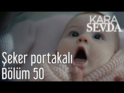 Kara Sevda 50. Bölüm - Şeker Portakalı