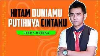 Download lagu Gerry Mahesa - Hitam Duniamu Putihnya Cintaku []