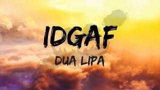 Dua Lipa - IDGAF (Lyrics / Lyric Video)