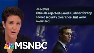 Jared Kushner Security Clearance Rejection Overruled By Trump Appointee | Rachel Maddow | MSNBC