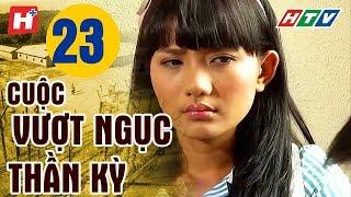 Cuộc Vượt Ngục Thần Kỳ - Tập 23 | HTV Films Lịch Sử Việt Nam Hay Nhất 2019
