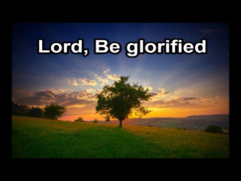 Lord Be Glorified - The Maranatha Singers (Lyrics)