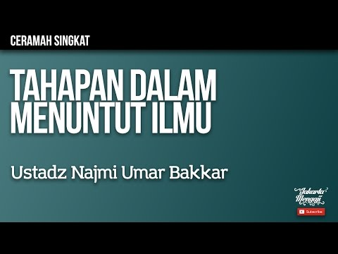 Tahapan Dalam Menuntut Ilmu - Ustadz Najmi Umar Bakkar