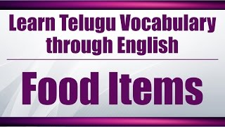 85 - Spoken Telugu (Beginner Level) Learning Videos - Telugu Meanings of Food Items