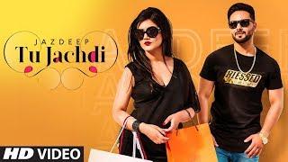 Tu Jachdi: Jazdeep (Full Song) Prince Saggu | Sukhzaar | Latest Punjabi Songs 2019