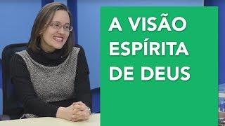 A visão espírita de Deus