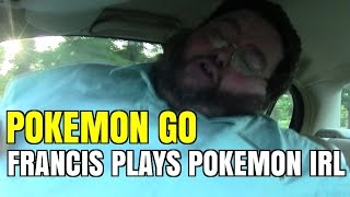 FRANCIS PLAYS POKEMON GO!