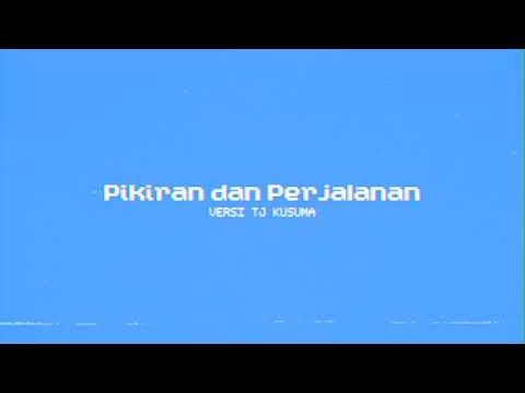 Download  Pikiran dan Perjalanan Tj Kusuma Version  Audio Gratis, download lagu terbaru