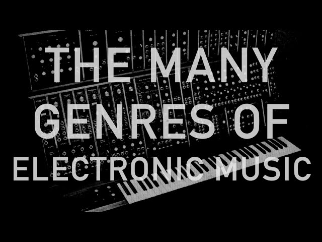 The Many Genres of Electronic Music