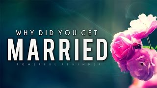 Why Did You Get Married? [Powerful Reminder]