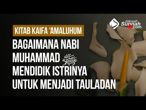 Bagaimana Nabi Muhammad ﷺ Mendidik Istrinya Untuk Menjadi Tauladan - Ustadz Khairullah Anwar Luthfi