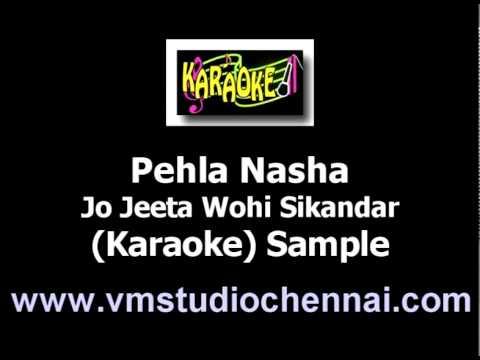 Pehla Nasha - Karaoke  (Jo Jeeta Wohi Sikandar)