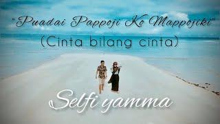 Selfi Yamma-PPKM (Puadai Pappoji Ko Mappojiki)||Cover song Adibal Cinta Bilang Cinta (Versi bugis)