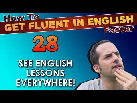 28 – See English lessons EVERYWHERE! – How To Get Fluent In English Faster