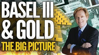 Basel III & Gold: The Big Picture - Mike Maloney