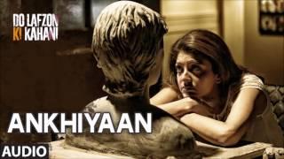 Ankhiyaan Full Song - Do Lafzon Ki Kahani   Kanika Kapoor