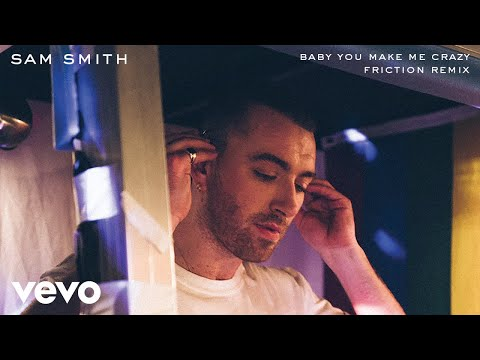 download lagu Sam Smith - Baby You Make Me Crazy (Friction Remix) gratis