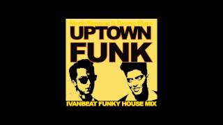 Mark Ronson feat.Bruno Mars - Uptown funk(Ivanbeat funky house mix)