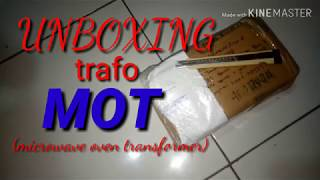 Unboxing trafo MOT ( microwave oven transformer)