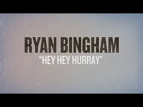 Ryan Bingham - Hey Hey Hurray