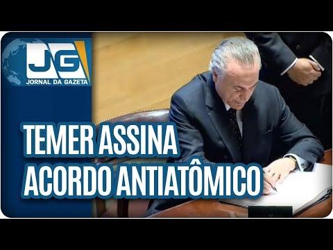 Temer assina acordo antiatômico