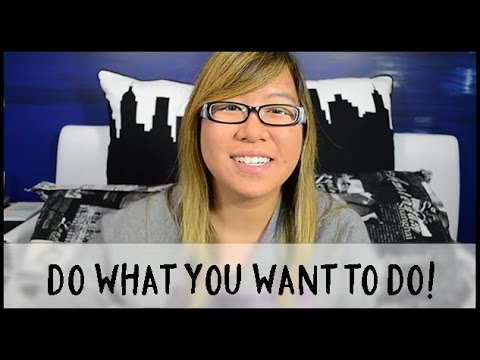 Do What YOU Want To Do!
