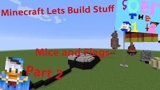 Minecraft Lets Build Stuff, Part 2 - Flags and mice