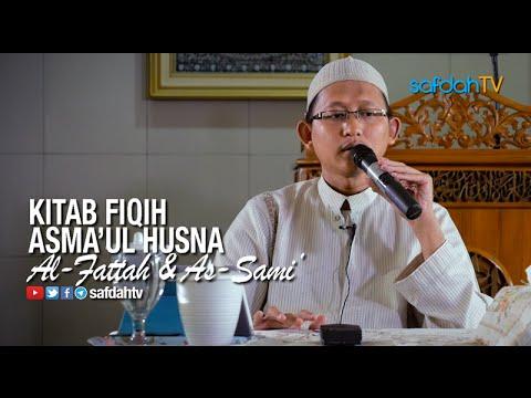 Kajian Kitab Fiqih Asma'ul Husna: Sifat Al-Fattah & As-Sami' - Ustadz Badru Salam, Lc