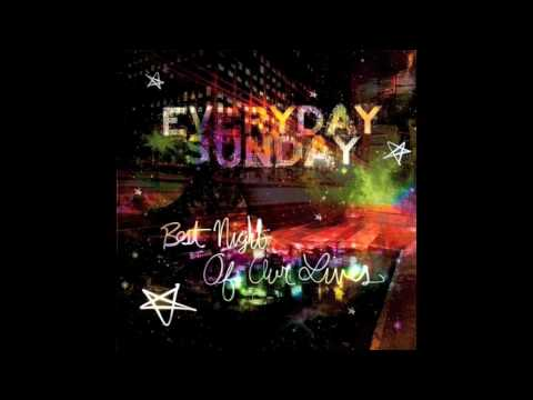 Everyday Sunday - Best Night Of Our Lives