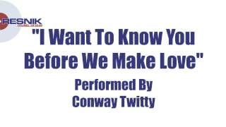 Watch Conway Twitty I Want To Know You Before We Make Love video
