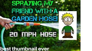 Spraying My Friend with A Garden Hose! - 20 MPH and 50 PSI Hose! - HD