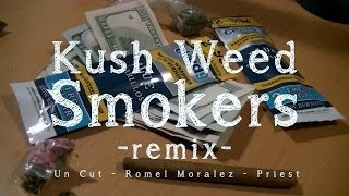 Kush Weed Smokers - remix By Un Cut feat. Romel Moralez and Priest (Official Music Video)