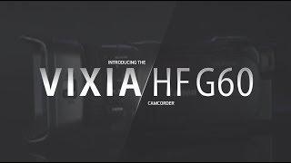 Introducing the Canon VIXIA HF G60 Camcorder