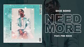 Dice Soho - Need More feat. PnB Rock (Official Audio)