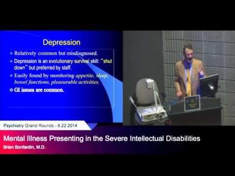 """Mental Illness Presenting in the Severe Intellectual Disabilities,"" Brian Bonfardin, M.D."