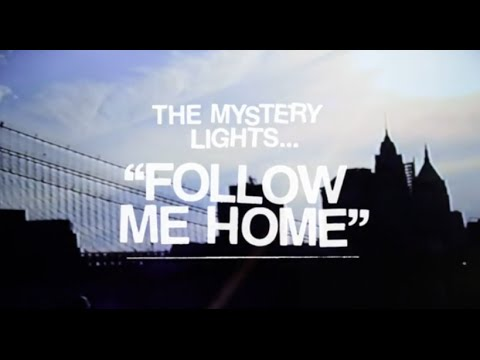 "The Mystery Lights- ""Follow Me Home"" (OFFICIAL VIDEO)"