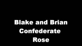 Watch Blake & Brian Confederate Rose video