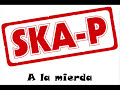 SKA-P - A La Mierda