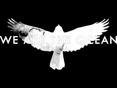 We Are The Ocean - All of this has to end