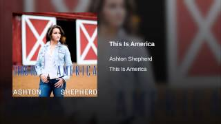Ashton Shepherd This Is America