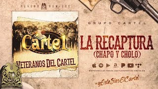 La Recaptura (Chapo y Cholo) - Grupo Cartel [Official Audio]