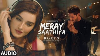 Meray Saathiya Full Song | Roxen & Mustafa Zahid | Latest Song 2018
