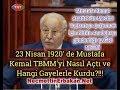 23 Nisan 1920' de Mustafa Kemal TBMM'yi Nasıl Açtı ve Hangi Gayelerle Kurdu?!!